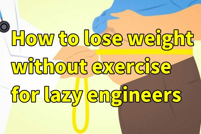 How to lose weight without exercise for lazy engineers